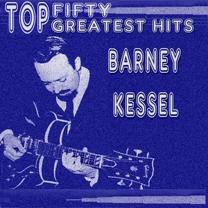 Image for 'Barney Kessel His Top Fifty Greatest Hits'