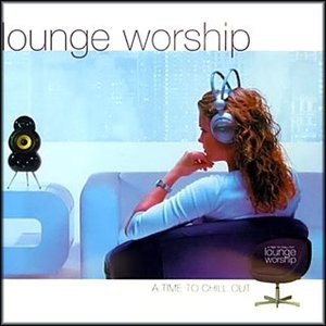 Image for 'Lounge Worship: A Time To Chill Out'