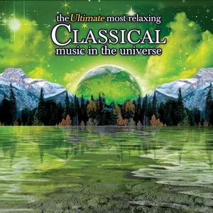 Image for 'The Ultimate Most Relaxing Classical Music in the Universe'
