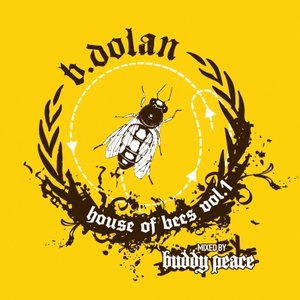 Image for 'B. Dolan mixed by Buddy Peace - House of Bees vol. 1'