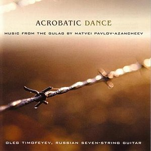 Image for 'Acrobatic Dance - Music from the Gulag by Matvei Pavlov-Azancheev'