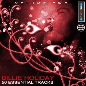 Image for 'Billie Holiday - 50 Essential Tracks Vol 2(Digitally Remastered)'