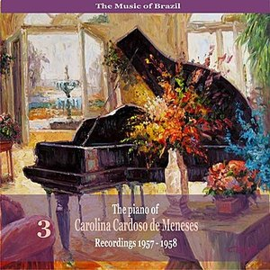 Image for 'The Music of Brazil: The Piano of Carolina Cardoso de Menezes, Volume 3 - Recordings 1957 - 1958'