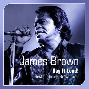 Image for 'Say It Loud  (Best of James Brown Live!)'