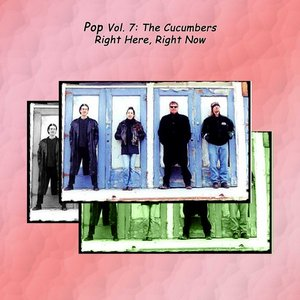 Image for 'Pop Vol. 07: The Cucumbers-Right Here, Right Now'