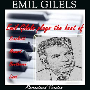 Image for 'Emil Gilels Plays the Best of Scarlatti, Mozart, Beethoven & Liszt (Remastered)'