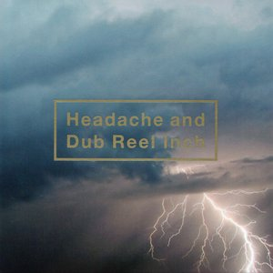 Image for 'Headache and Dub Reel Inch'