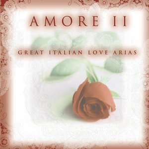 Image for 'Amore II - Great Italian Love Arias'