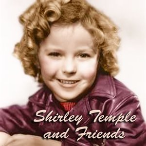 Image for 'Shirley Temple and Friends'