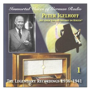 Image for 'Immortal Voices of German Radio: Peter Igelhoff, Vol. 1 (Recordings 1936-1941)'