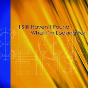 Image for 'I Still Haven't Found What I'm Looking For'
