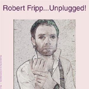 Image for 'Robert Fripp... Unplugged!'