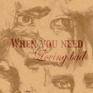Image for 'When you need loving bad'