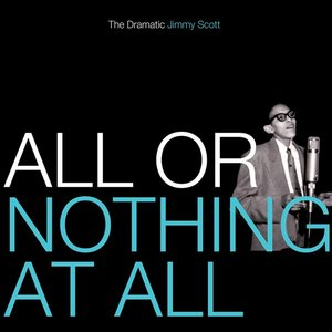 Image for 'All or Nothing At All: The Dramatic Jimmy Scott'