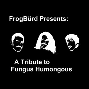 Image for 'FrogBürd Presents: A Tribute to Fungus Humongous'