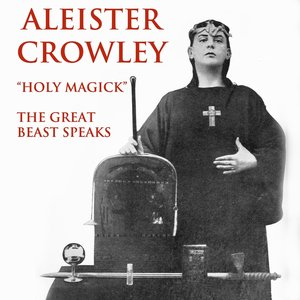 Image for 'Aleister Crowley: Holy Magick - The Great Beast Speaks'