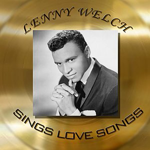 Image for 'Lenny Welch - Sings Love Songs'