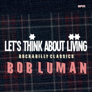 Image for 'Let's Think About Livin' (Rockabilly Classics)'