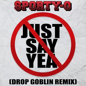 Image for 'Just Say Yea (Drop Goblin Remix)'