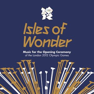 Image for 'Isles of Wonder: Music for the Opening Ceremony of the London 2012 Olympic Games'