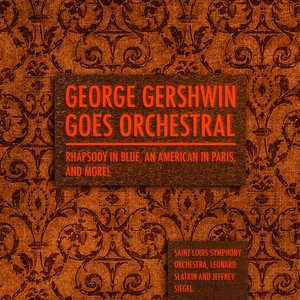 Image for 'George Gershwin goes Orchestral - Rhapsody in Blue, An American in Paris, and more!'