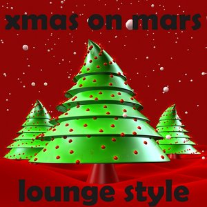 Imagen de 'XMAS On Mars Lounge Style (40 Best Of Cafe And Hotel Bar Chill Out Hits)'