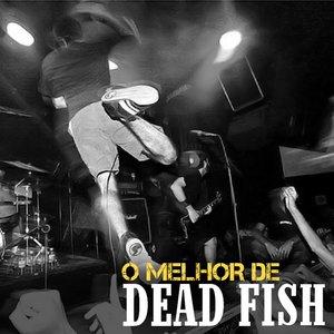 Image for 'O Melhor de Dead Fish'