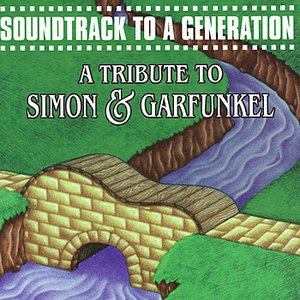 Image for 'Soundtrack To A Generation: A Tribute To Simon & Garfunkel'