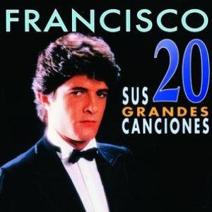 Image for 'Francisco / Sus 20 Grandes Canciones'