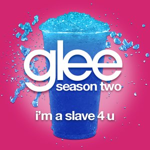 Image for 'I'm A Slave 4 U (Glee Cast Version)'