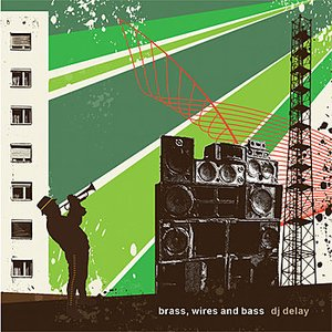 Image for 'DJ Delay presents Brass, Wires and Bass'