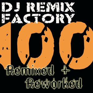 Image for 'DJ Remix Factory – 100 Remixed + Reworked'