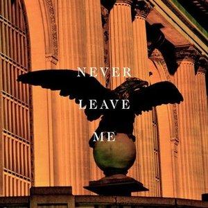 Imagen de 'Never Leave Me'