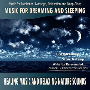 Image for 'Music for Dreaming and Sleeping  - Healing Music and Relaxing Nature Sounds (Music for Meditation, Massage, Relaxation and Deep Sleep)'