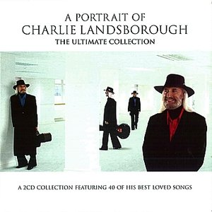 Image for 'A Portrait Of Charlie Landsborough - The Ultimate Collection'