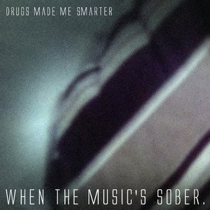 Image for 'When The Music's Sober'