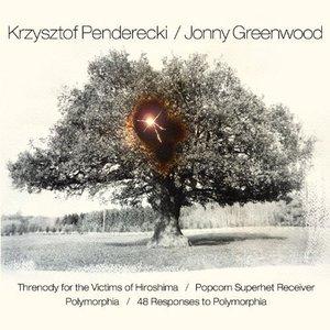 Imagen de 'Penderecki & Greenwood: Threnody for the Victims of Hiroshima / Popcorn Superhet Receiver / Polymorphia / 48 Responses to Polymorphia'
