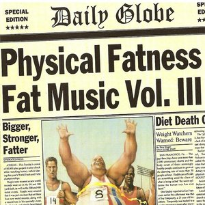 Image for 'Fat Music, Volume 3: Physical Fatness'