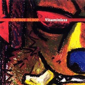 Image for 'Cowboy Bebop: Vitaminless'