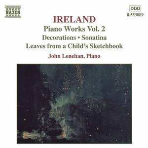 Image pour 'Ireland, J.: Piano Works, Vol. 2 - Decorations / Sonatina / Leaves From A Child's Sketchbook'