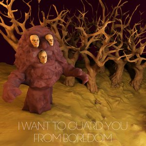 Image for 'I Want To Guard You From Boredom'