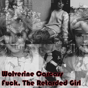 Image for 'Wolverine Carcass / Fuck, The Retarded Girl Split'
