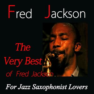 Image for 'The Very Best of Fred Jackson (For Jazz Saxophonist Lovers)'