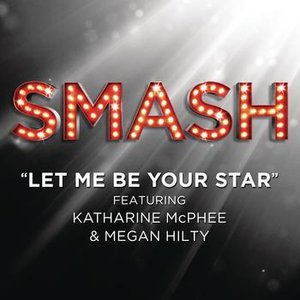 Bild för 'Let Me Be Your Star (SMASH Cast Version featuring Katharine McPhee and Megan Hilty)'