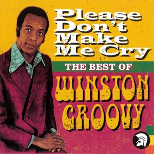 Imagem de 'Please Don't Make Me Cry - The Best of Winston Groovy'