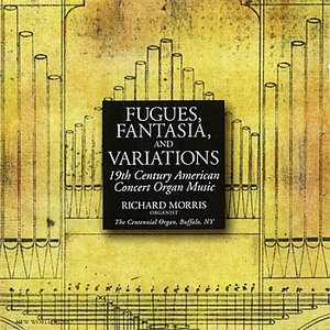 Image for 'Fugues, Fantasia, and Variations: 19th Century Works for Organ'