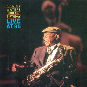 Image for 'Waters, Benny: Benny Waters Birdland Birthday (Live at 95)'