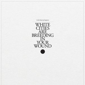 Image pour 'White Cities Are Breeding In Your Wound'