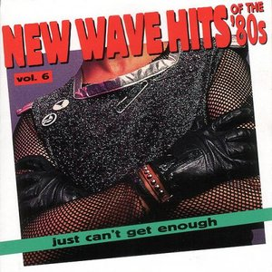 Image for 'Just Can't Get Enough: New Wave Hits of the '80s, Volume 6'