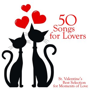 Image for '50 Songs for Lovers (St. Valentine's Best Selection for Moments of Love)'